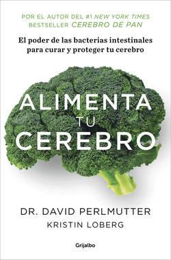 """Alimenta tu cerebro"" de David Perlmutter, el poder de la flora intestinal para curar y proteger tu cerebro"