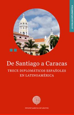 De Santiago a Caracas. Trece diplomáticos españoles en Latinoamérica