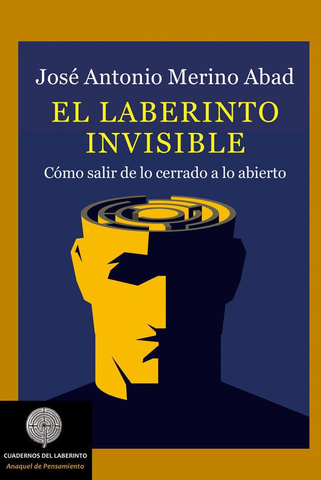 El laberinto invisible. Cómo salir de lo cerrado a lo abierto