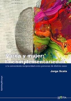 Varón y mujer: la complementariedad, o la conveniente reciprocidad de personas de distinto sexo