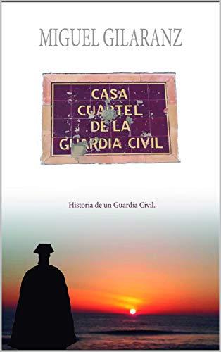 Casa Cuartel de la Guardia Civil: historia de un Guardia Civil, nueva novela de Miguel Gilaranz