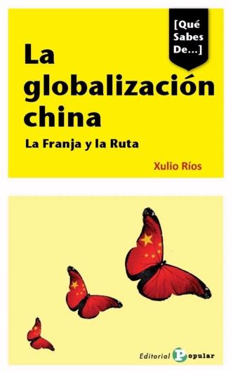 La globalización china. La Franja y la Ruta, de Xulio Ríos