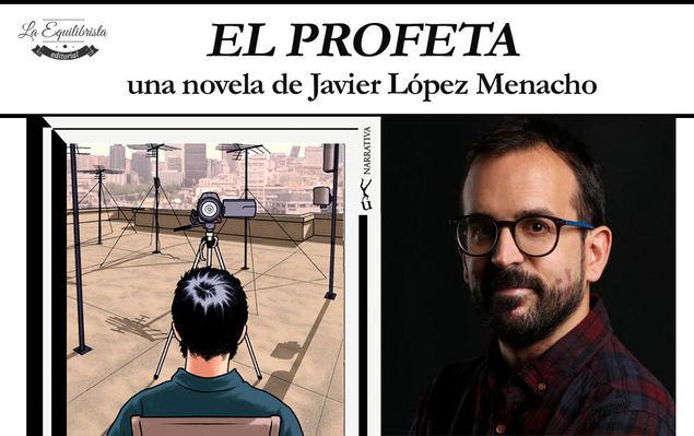 El Profeta, la novela de Javier López Menacho que plantea cómo podría reconstruirse el mundo tras la desaparición de Internet