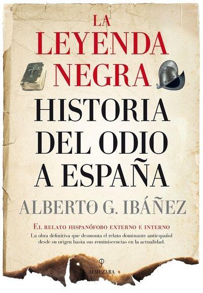 La leyenda negra. Historia del odio a España