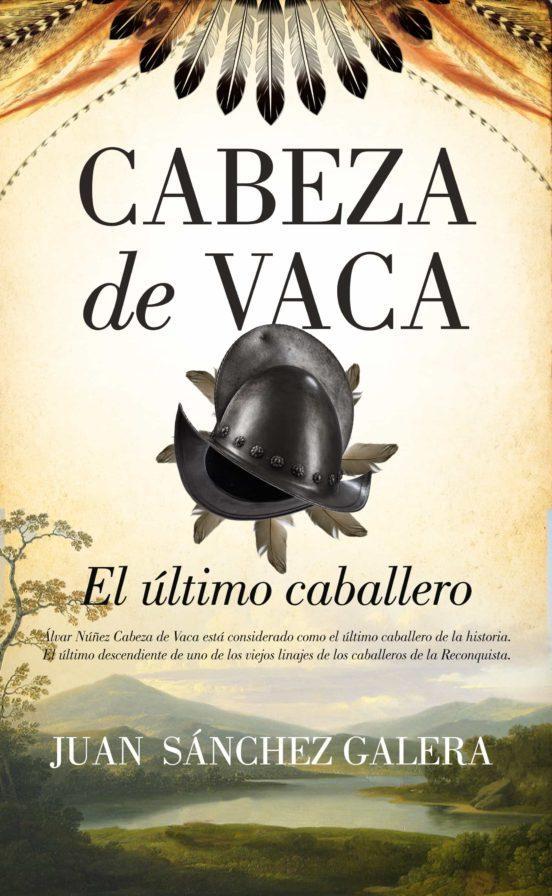 El escritor andaluz Juan Sánchez Galera desmitifica la Leyenda Negra de España con su novela Cabeza de Vaca. El último caballero