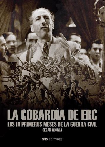La cobardía de ERC, los 10 primeros meses de la Guera Civil