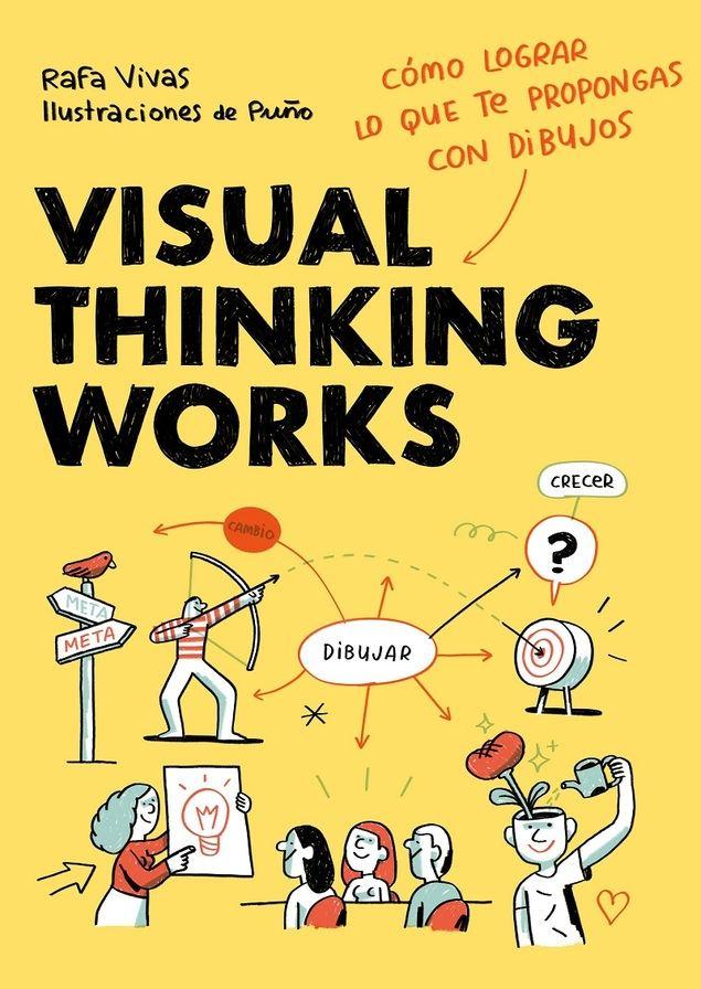 Visual Thinking Works: cómo aprender a pensar visualmente y lograr lo que te propongas con dibujos