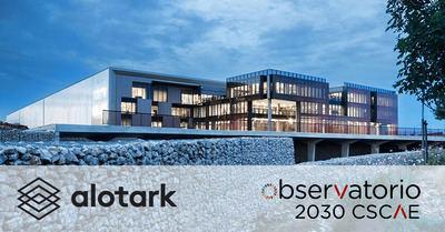 Alotark se suma al impulso de modelos urbanos más eficientes, innovadores y sostenibles como aliado del Observatorio 2030 del CSCAE